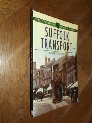 Suffolk Transport: Sutton's Photographic History of Transport. Robert Malster