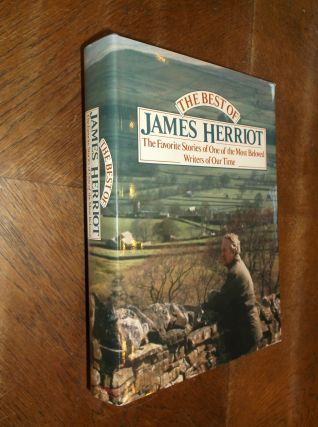 The Best of James Herriot: The Favorite Stories of One of the Most Beloved Writers of Our Time....