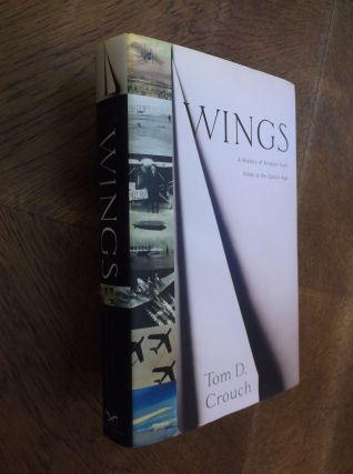 Wings: A History of Aviation from Kites to the Space Age. Tom D. Crouch