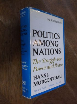 Politics Among Nations: The Struggle for Power and Peace (Fourth Edition). Hans J. Morgenthau