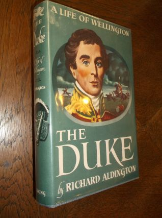 The Duke; A Life of Wellington. Richard Aldington