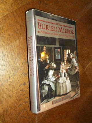 The Buried Mirror : Reflections on Spain and the New World. Carlos Fuentes