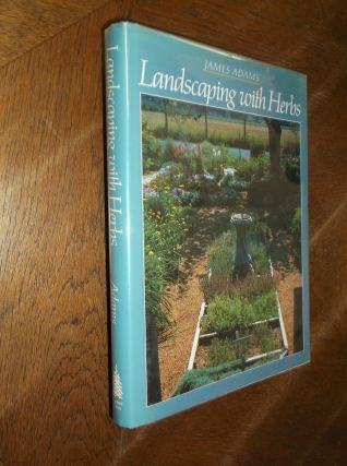Landscaping with Herbs. James Adams