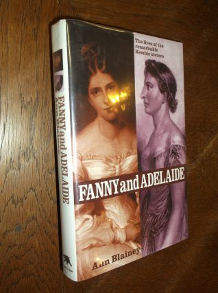 Fanny and Adelaide: The Lives of the Remarkable Kemble Sisters. Ann Blainey