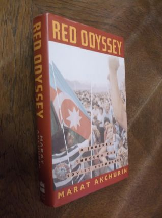 Red Odyssey: A Journey Through the Soviet Republics. Marat Akchurin