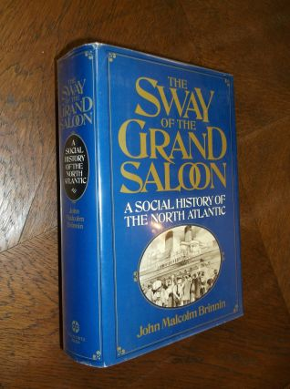 The Sway of the Grand Saloon: A Social History of the North Atlantic. John Malcolm Brinnin
